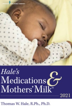 Hale's Medications & Mothers Milk 2021: A Manual of Lactational Pharmacology